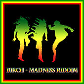Birch - Madness Riddim by Various Artists
