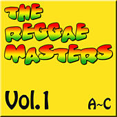 The Reggae Masters: Vol. 1 (A-C) by Various Artists