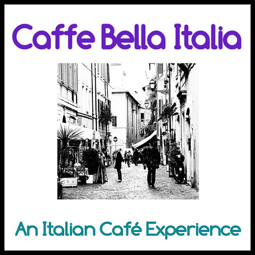 Caffe Bella Italia – An Italian Café Experience by Various Artists