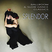 Ballroom & Slow Dance Classics - Splendor by Various Artists