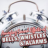 Amazing Sound Effects of Bells, Whistles & Alarms by Sound Fx