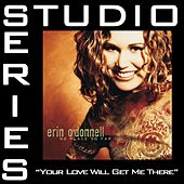 Your Love Will Get Me There [Studio Series Performance Track] by Erin O'Donnell