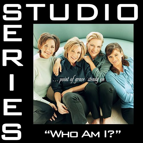 Who Am I? [Studio Series Performance Track] by Point of Grace