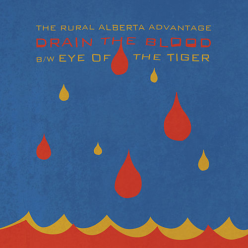 Drain The Blood b/w Eye Of The Tiger by The Rural Alberta Advantage