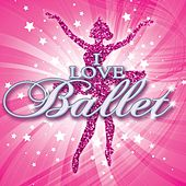 I Love Ballet by Various Artists