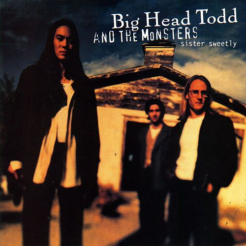 Sister Sweetly by Big Head Todd And The Monsters