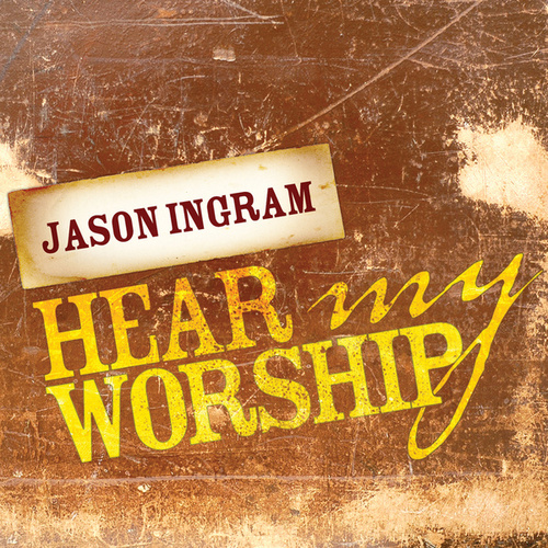Hear My Worship by Jason Ingram