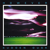 Sudden Dusk by However