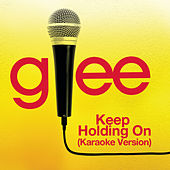 Keep Holding On (Karaoke - Glee Cast Version) by Glee Cast