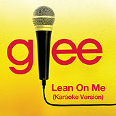 Lean On Me (Karaoke - Glee Cast Version) by Glee Cast