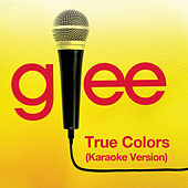 True Colors (Karaoke - Glee Cast Version) by Glee Cast