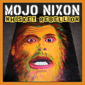 Whiskey Rebellion von Mojo Nixon