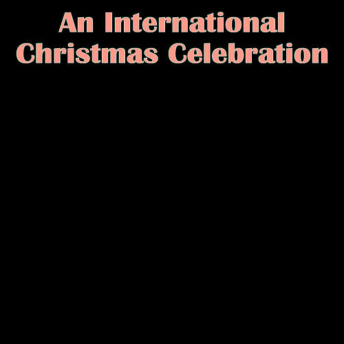 An International Christmas Celebration by Various Artists