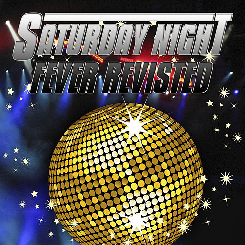 Saturday Night Fever Revisited (Re-Recorded / Remastered Versions) by Various Artists