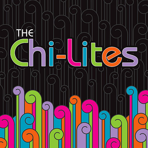 Chi Lites by The Chi-Lites
