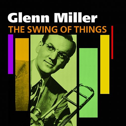The Swing Of Things - Glenn Miller by Glenn Miller