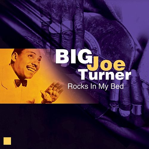 Rocks In My Bed by Big Joe Turner