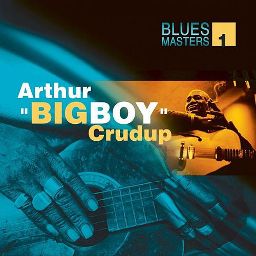 Blues Masters Vol. 1 (Arthur Big Boy Crudup) by Arthur