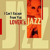I Can't Escape From You - Lover's Jazz by Various Artists