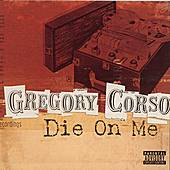 Die On Me: The Final Recordings by Gregory Corso