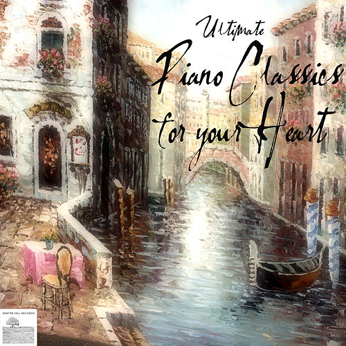 Ultimate Piano Classics for your Heart (Relaxing Piano Songs for Spa and Wellness Relaxation) by Various Artists