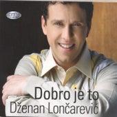Dzenan Loncarevic Dobro je to by Dzenan Loncarevic