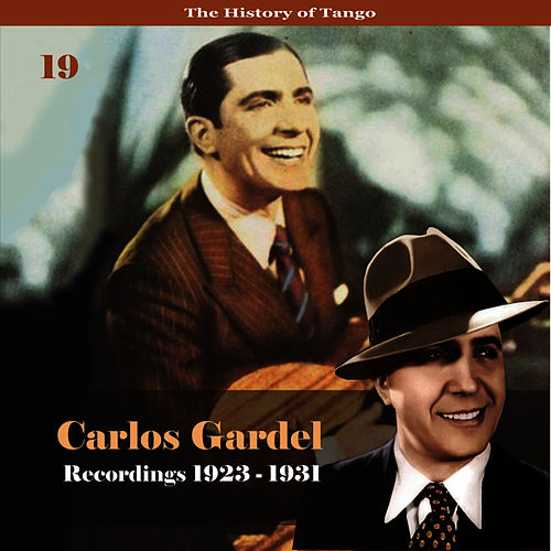 The History of Tango - Carlos Gardel Volume 19 / Recordings 1923 - 1931 by Carlos Gardel