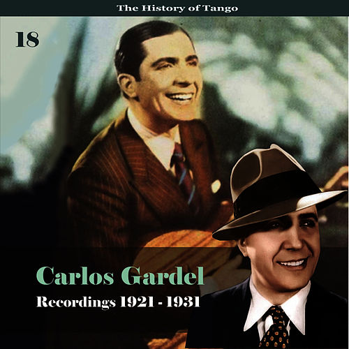 The History of Tango - Carlos Gardel Volume 18 / Recordings 1921 - 1931 by Carlos Gardel