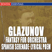 Glazunov: Waltz in D - Spanish Serenade - March in E-Flat Major - Lyrical Poem - Fantasy for Symphony Orchestra by Various Artists