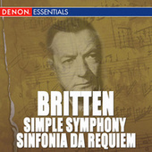 Britten: Sinfonia da Requiem, Op. 20 - Simple Symphony, Op. 4 by Various Artists