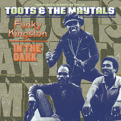 Funky Kingston/In The Dark by Toots and the Maytals