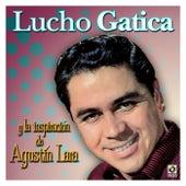Y La Inspiracion De Agustin Lara by Lucho Gatica