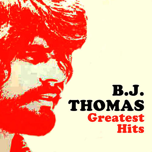 Greatest Hits (Re-Recorded / Remastered Versions) by B.J. Thomas