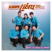 Solo Se Que Te Amo by Grupo Libra