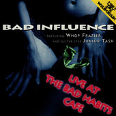 Live At The Bad Habits Cafe by Bad Influence