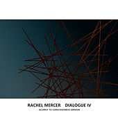 Dialogue IV (Allergy To Consciousness Version) by Rachel Mercer