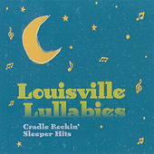 Louisville Lullabies: Cradle Rockin' Sleeper Hits by Various Artists