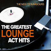 The Greatest Lounge Act Hits by The New Troubadours