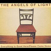Everything Is Good Here/Please Come Home by Angels Of Light