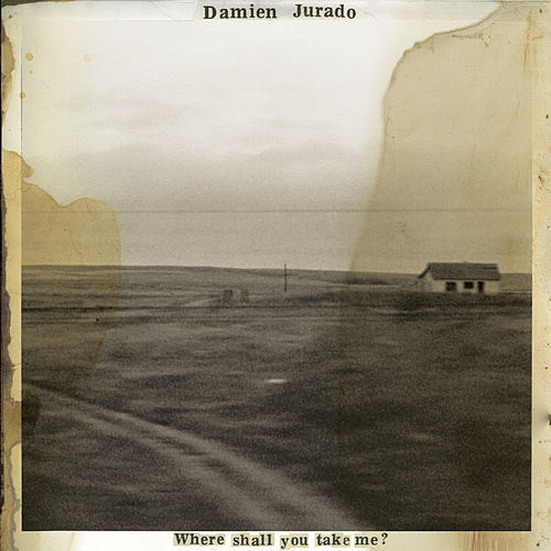 Where Shall You Take Me? by Damien Jurado