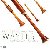 Waytes (English Music for a Renaissance Band) by Piffaro