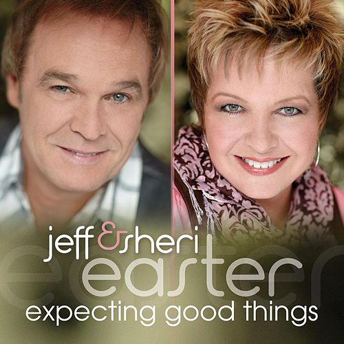 Expecting Good Things by Jeff and Sheri Easter