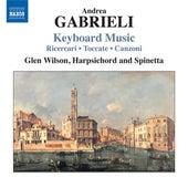 Gabrieli, A.: Keyboard Music by Glen Wilson