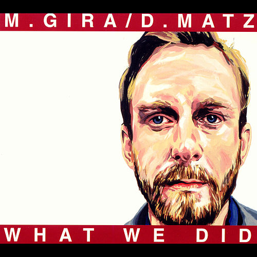 What We Did by Michael Gira