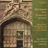 Thou Knowest Lord, the Secrets of our Hearts - Funeral Music from 16th and 17th Century England by Choir of Christ's College