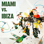 Miami Vs. Ibiza by Various Artists
