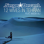 12 Wives In Tehran by Serge Devant