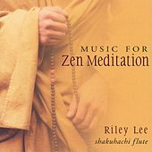 Music for Zen Meditation by Riley Lee