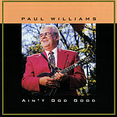Ain't God Good by Paul Williams (Bluegrass)