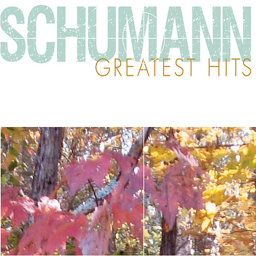 Schumann Greatest Hits by Various Artists
